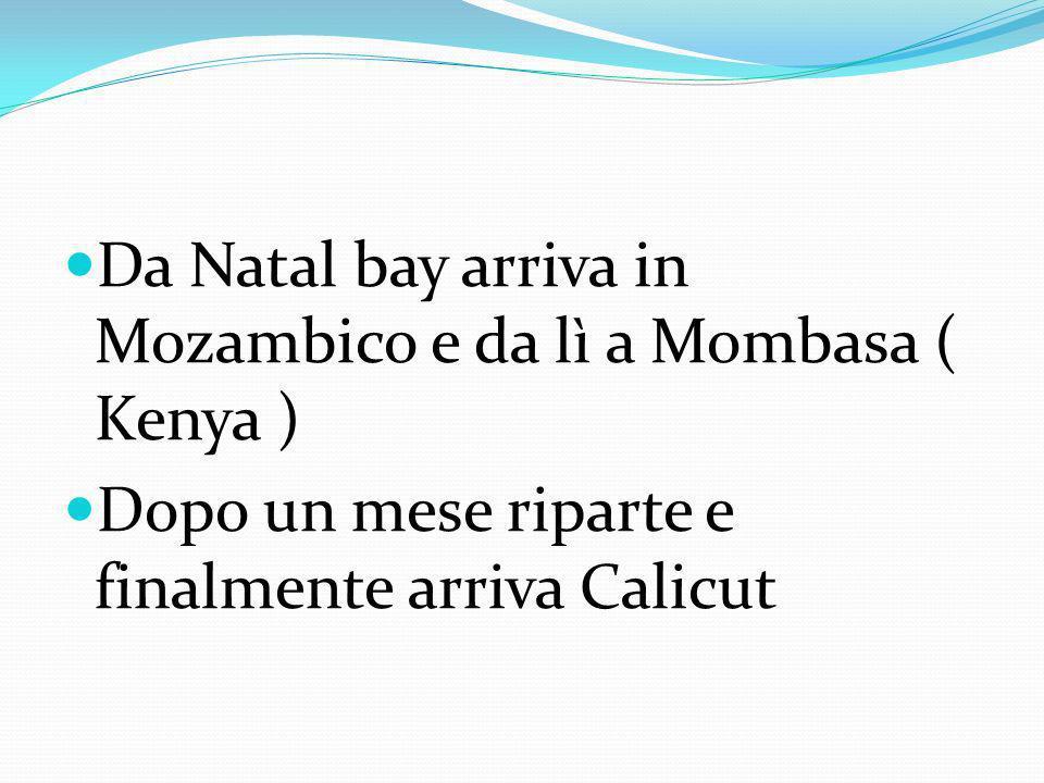 Da Natal bay arriva in Mozambico e da lì a Mombasa ( Kenya ) Dopo un mese riparte e finalmente arriva Calicut