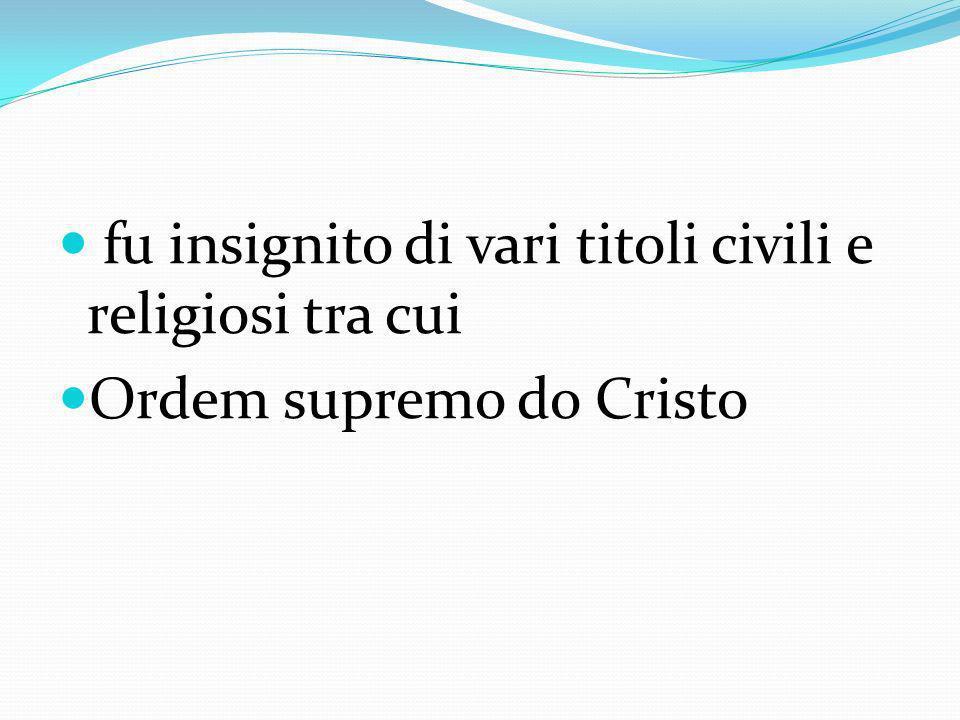 fu insignito di vari titoli civili e religiosi tra cui Ordem supremo do Cristo