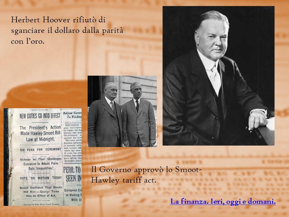 Herbert Hoover rifiutò di sganciare il dollaro dalla parità con loro.