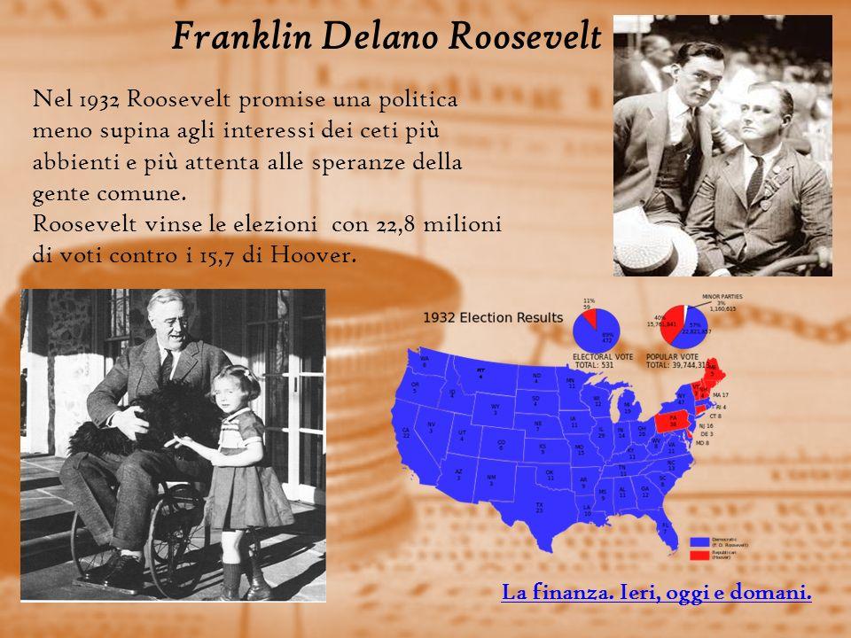 Franklin Delano Roosevelt Nel 1932 Roosevelt promise una politica meno supina agli interessi dei ceti più abbienti e più attenta alle speranze della gente comune.