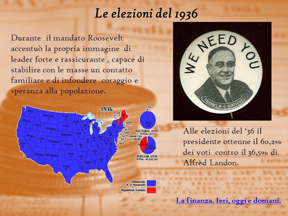 Le elezioni del 1936 Durante il mandato Roosevelt accentuò la propria immagine di leader forte e rassicurante, capace di stabilire con le masse un contatto familiare e di infondere coraggio e speranza alla popolazione.