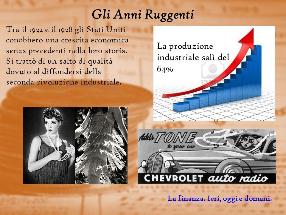 Gli Anni Ruggenti Tra il 1922 e il 1928 gli Stati Uniti conobbero una crescita economica senza precedenti nella loro storia.