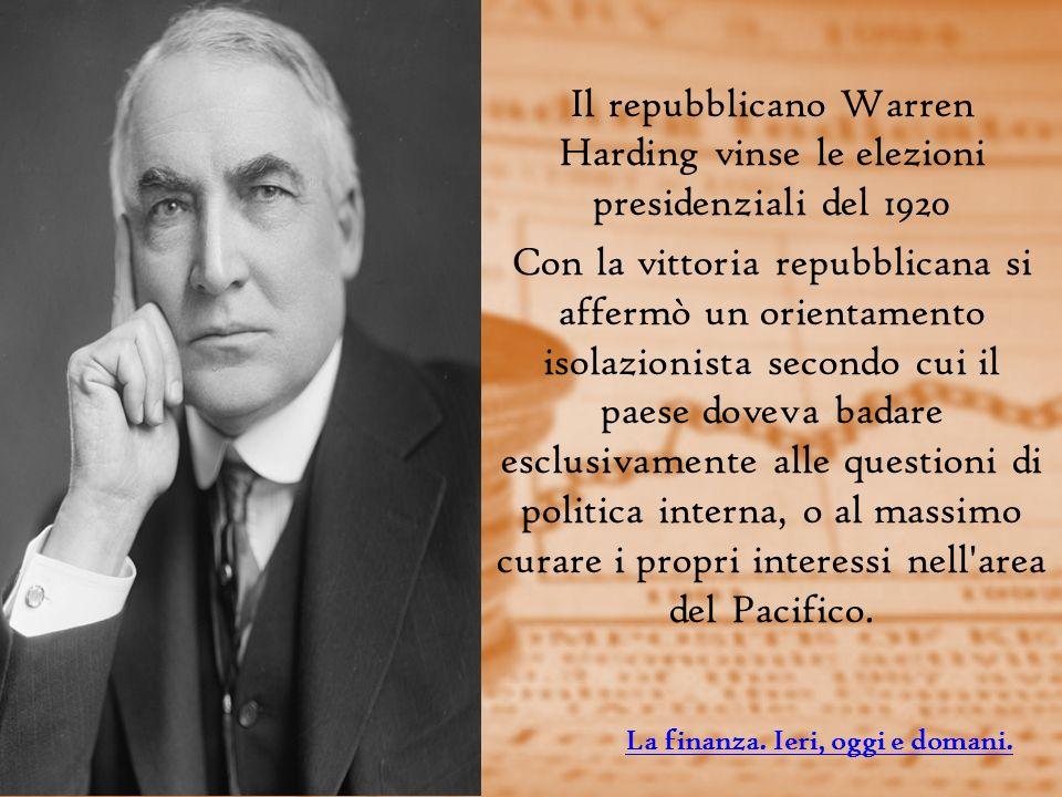 Il repubblicano Warren Harding vinse le elezioni presidenziali del 1920 Con la vittoria repubblicana si affermò un orientamento isolazionista secondo cui il paese doveva badare esclusivamente alle questioni di politica interna, o al massimo curare i propri interessi nell area del Pacifico.