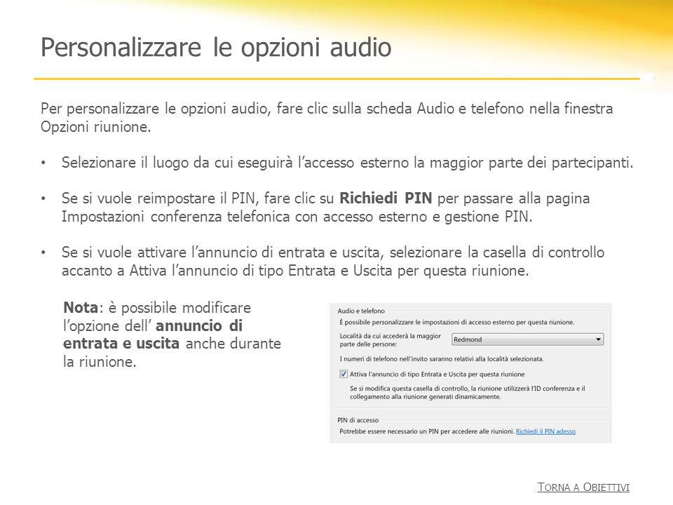 Personalizzare le opzioni audio Per personalizzare le opzioni audio, fare clic sulla scheda Audio e telefono nella finestra Opzioni riunione. Selezion