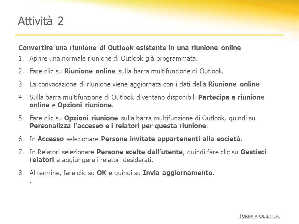 Attività 2 Convertire una riunione di Outlook esistente in una riunione online 1.Aprire una normale riunione di Outlook già programmata. 2.Fare clic s