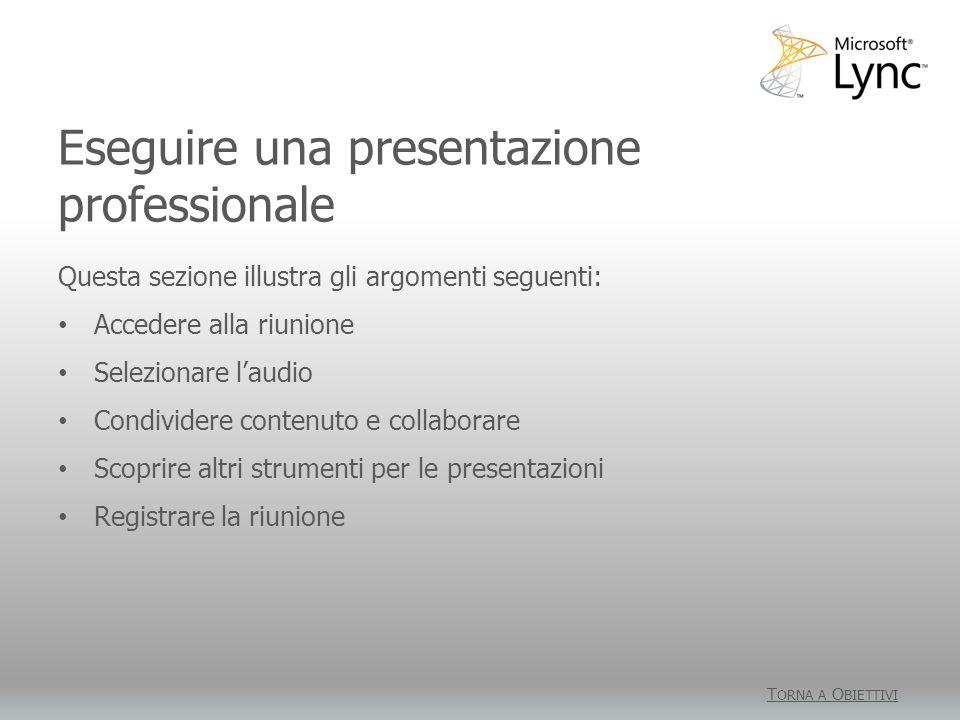 Eseguire una presentazione professionale T ORNA A O BIETTIVI Questa sezione illustra gli argomenti seguenti: Accedere alla riunione Selezionare laudio