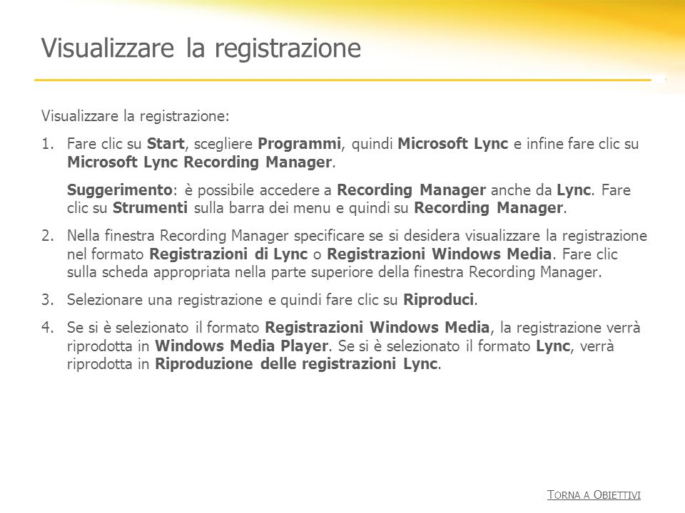 Visualizzare la registrazione Visualizzare la registrazione: 1.Fare clic su Start, scegliere Programmi, quindi Microsoft Lync e infine fare clic su Mi