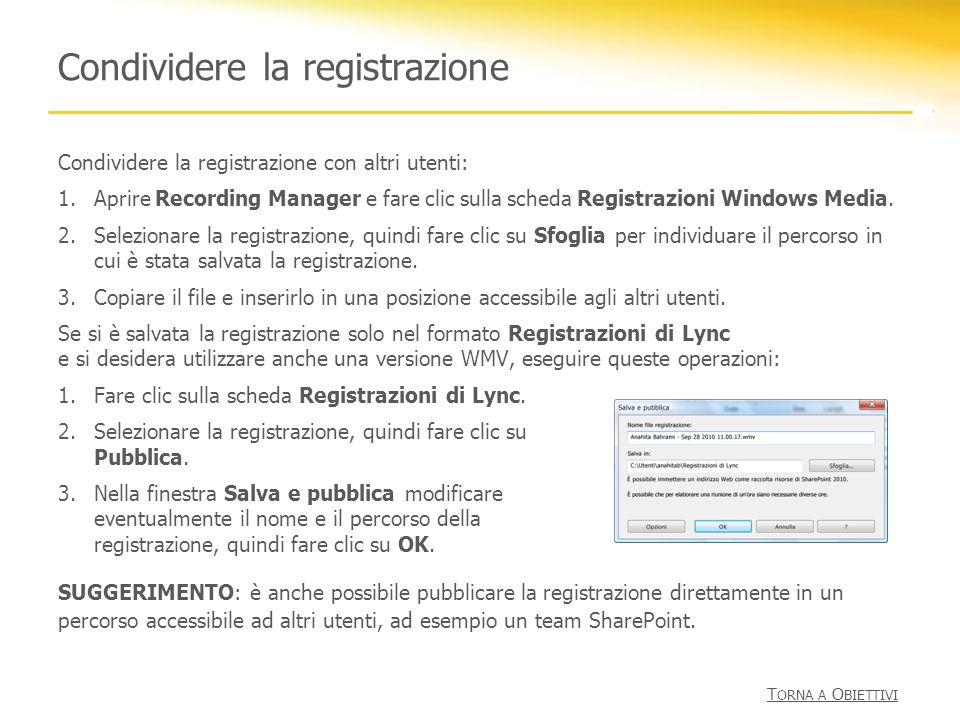 Condividere la registrazione Condividere la registrazione con altri utenti: 1.Aprire Recording Manager e fare clic sulla scheda Registrazioni Windows