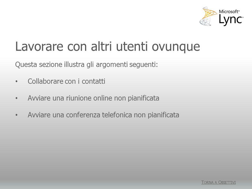 Lavorare con altri utenti ovunque T ORNA A O BIETTIVI Questa sezione illustra gli argomenti seguenti: Collaborare con i contatti Avviare una riunione