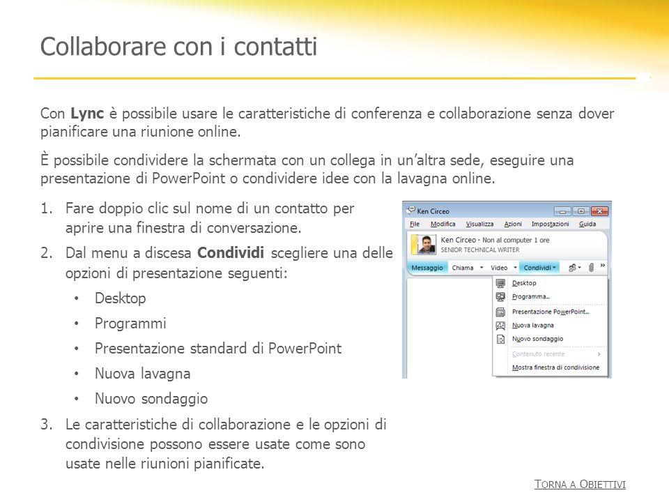 Collaborare con i contatti 1.Fare doppio clic sul nome di un contatto per aprire una finestra di conversazione. 2.Dal menu a discesa Condividi sceglie