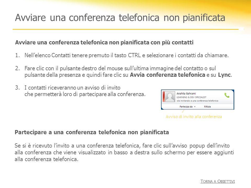Partecipare a una conferenza telefonica non pianificata Se si è ricevuto linvito a una conferenza telefonica, fare clic sullavviso popup dellinvito al