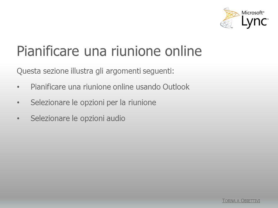 Pianificare una riunione online T ORNA A O BIETTIVI Questa sezione illustra gli argomenti seguenti: Pianificare una riunione online usando Outlook Sel