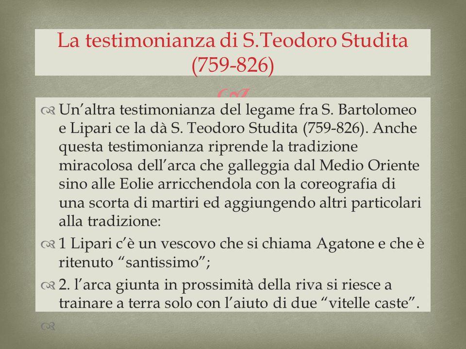 Unaltra testimonianza del legame fra S. Bartolomeo e Lipari ce la dà S. Teodoro Studita (759-826). Anche questa testimonianza riprende la tradizione m