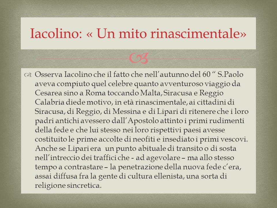Osserva Iacolino che il fatto che nellautunno del 60 S.Paolo aveva compiuto quel celebre quanto avventuroso viaggio da Cesarea sino a Roma toccando Ma