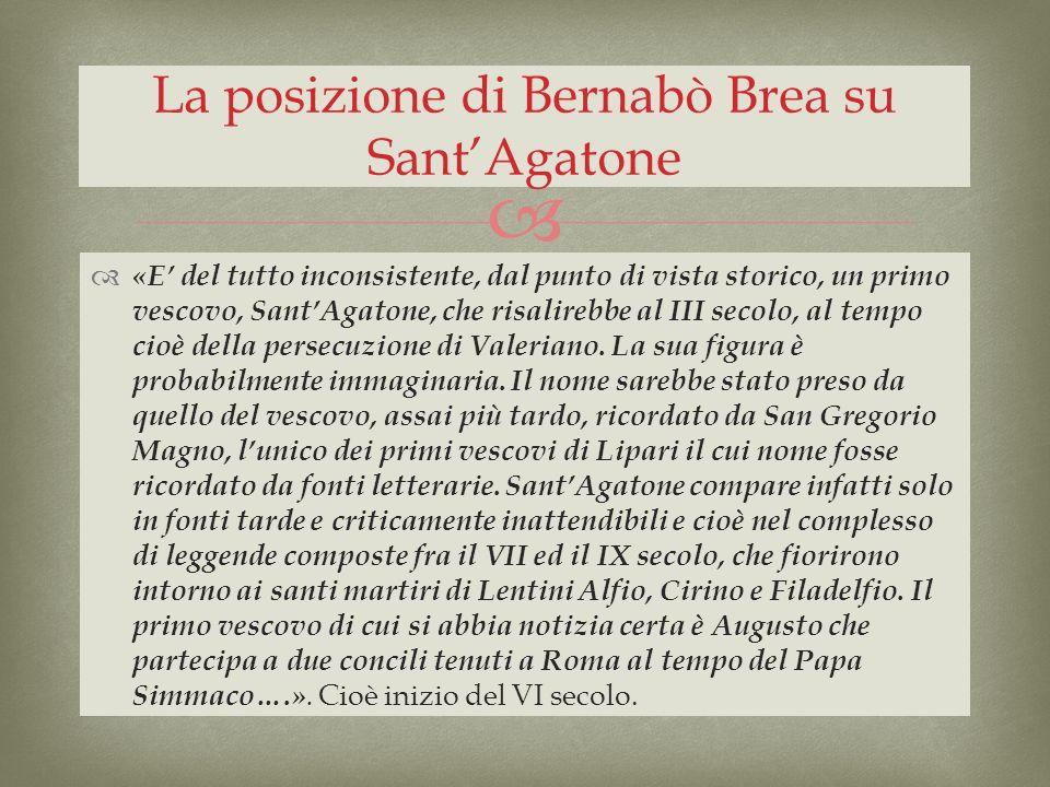 «E del tutto inconsistente, dal punto di vista storico, un primo vescovo, SantAgatone, che risalirebbe al III secolo, al tempo cioè della persecuzione