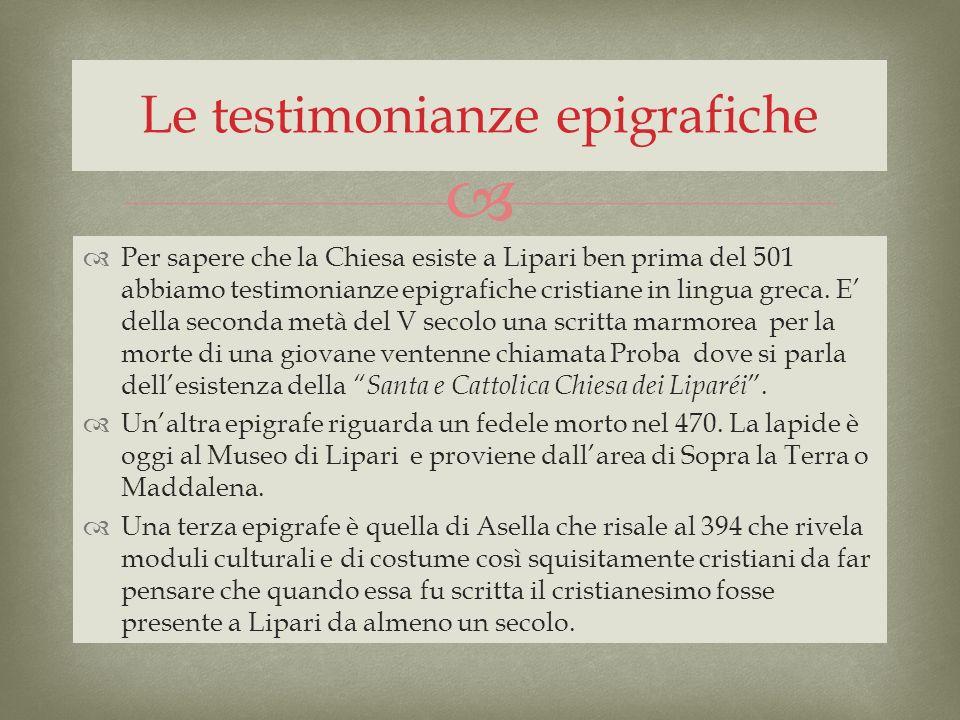 Per sapere che la Chiesa esiste a Lipari ben prima del 501 abbiamo testimonianze epigrafiche cristiane in lingua greca. E della seconda metà del V sec