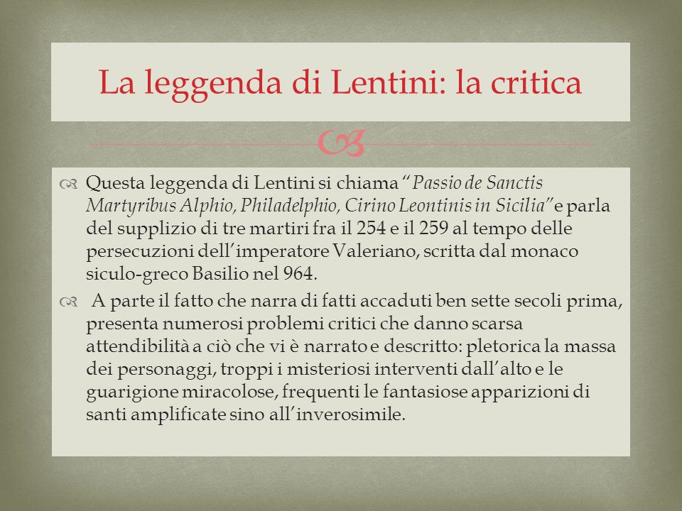Questa leggenda di Lentini si chiama Passio de Sanctis Martyribus Alphio, Philadelphio, Cirino Leontinis in Sicilia e parla del supplizio di tre marti