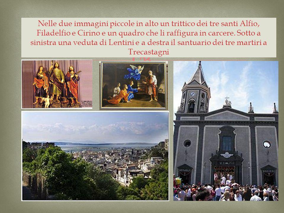 Nelle due immagini piccole in alto un trittico dei tre santi Alfio, Filadelfio e Cirino e un quadro che li raffigura in carcere. Sotto a sinistra una