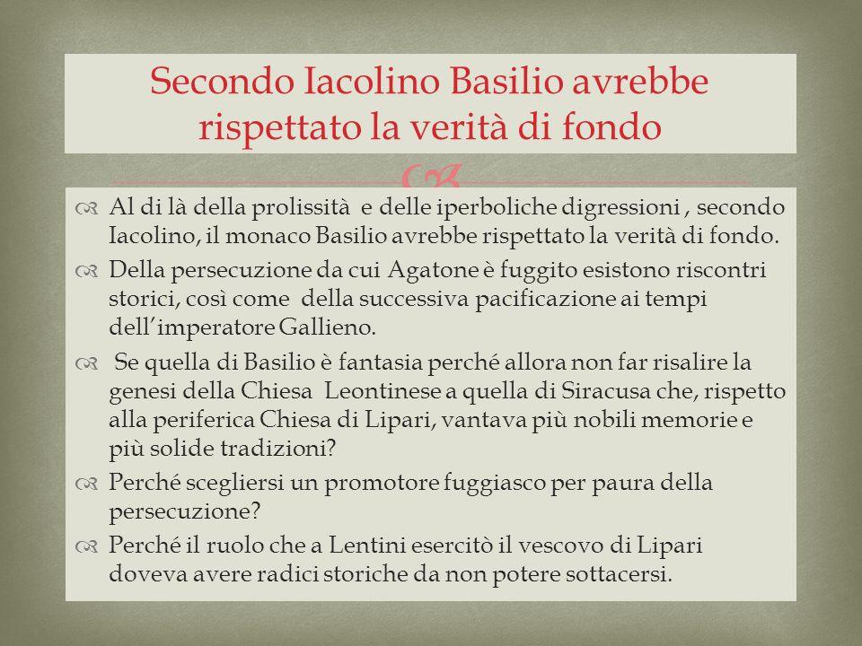 Al di là della prolissità e delle iperboliche digressioni, secondo Iacolino, il monaco Basilio avrebbe rispettato la verità di fondo. Della persecuzio
