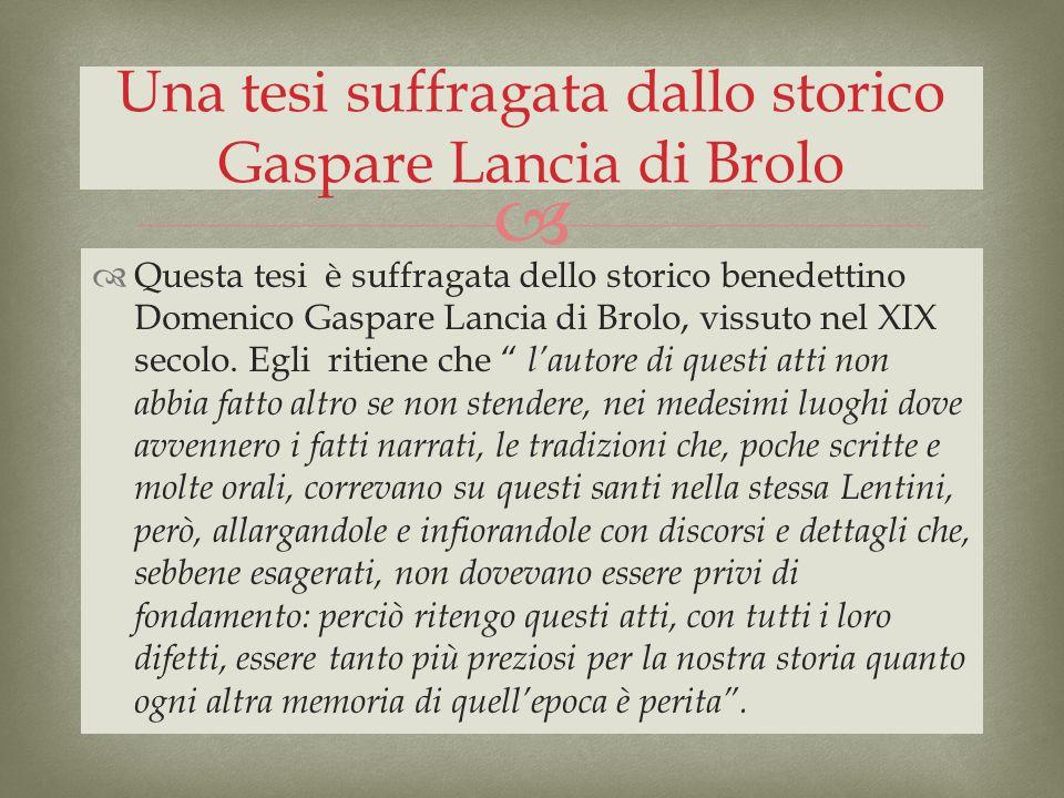 Questa tesi è suffragata dello storico benedettino Domenico Gaspare Lancia di Brolo, vissuto nel XIX secolo. Egli ritiene che lautore di questi atti n