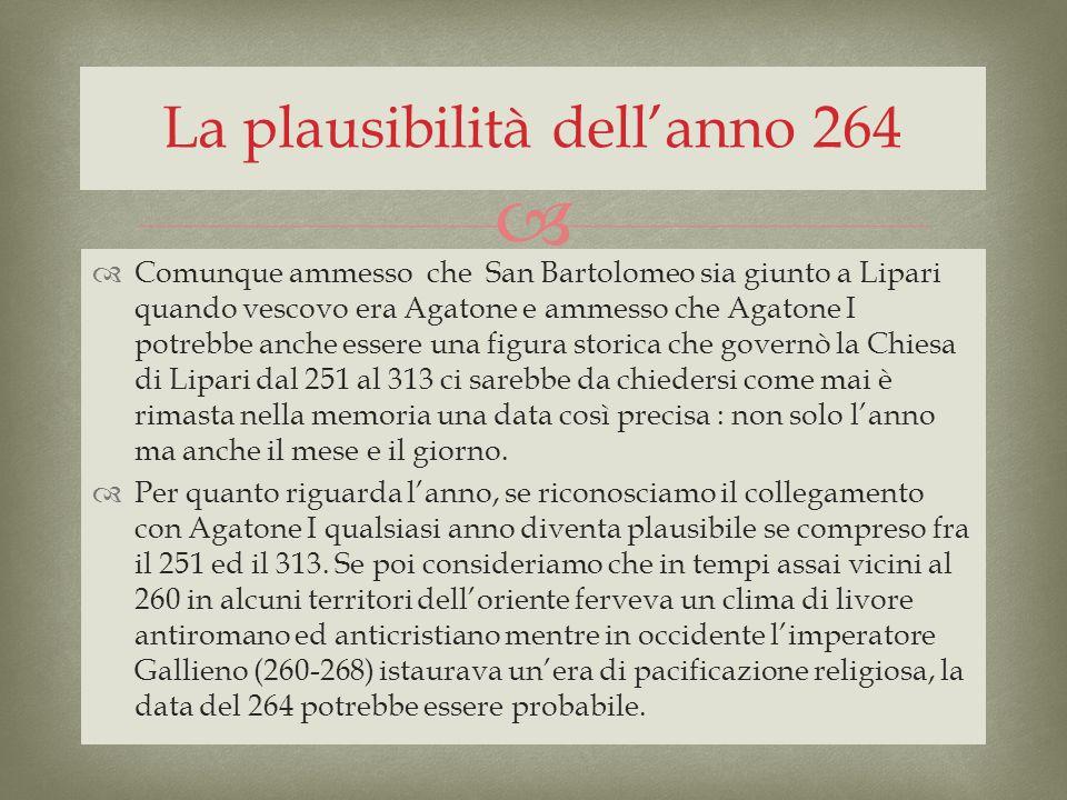Comunque ammesso che San Bartolomeo sia giunto a Lipari quando vescovo era Agatone e ammesso che Agatone I potrebbe anche essere una figura storica ch
