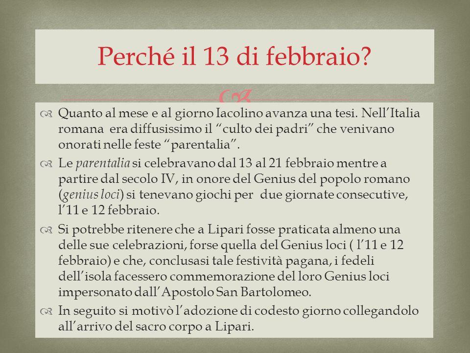Quanto al mese e al giorno Iacolino avanza una tesi. NellItalia romana era diffusissimo il culto dei padri che venivano onorati nelle feste parentalia