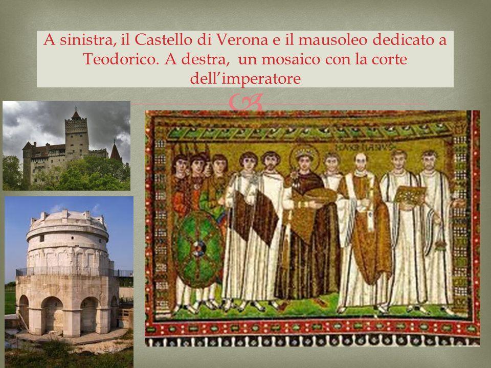 A sinistra, il Castello di Verona e il mausoleo dedicato a Teodorico. A destra, un mosaico con la corte dellimperatore