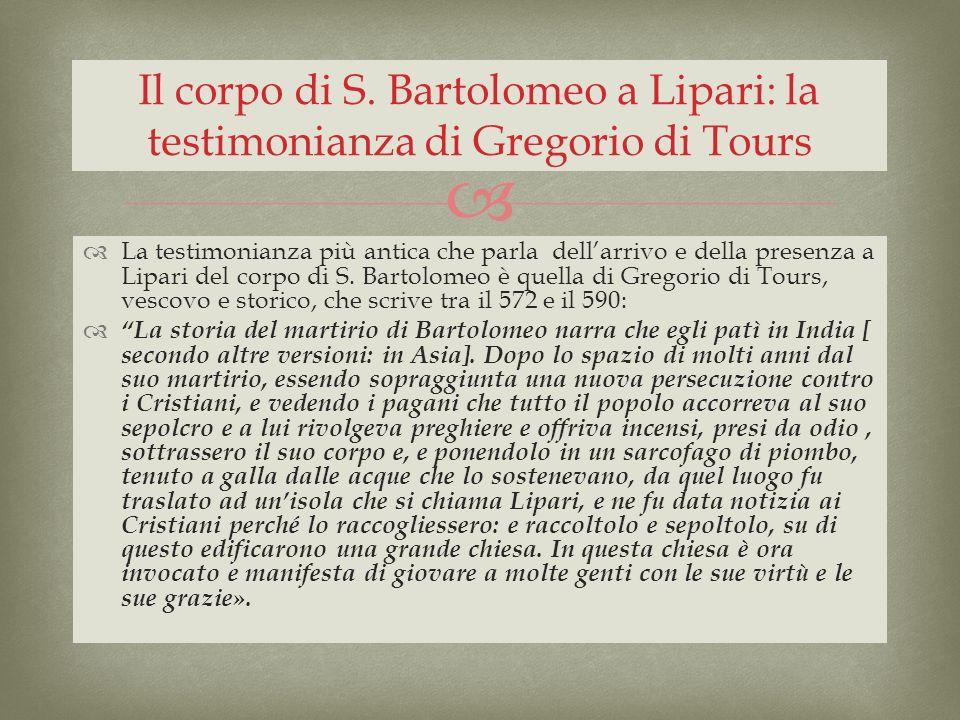 La testimonianza più antica che parla dellarrivo e della presenza a Lipari del corpo di S. Bartolomeo è quella di Gregorio di Tours, vescovo e storico