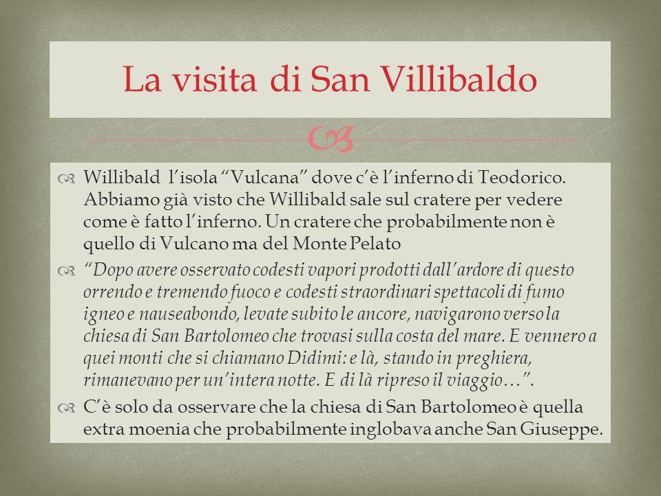 Willibald lisola Vulcana dove cè linferno di Teodorico. Abbiamo già visto che Willibald sale sul cratere per vedere come è fatto linferno. Un cratere