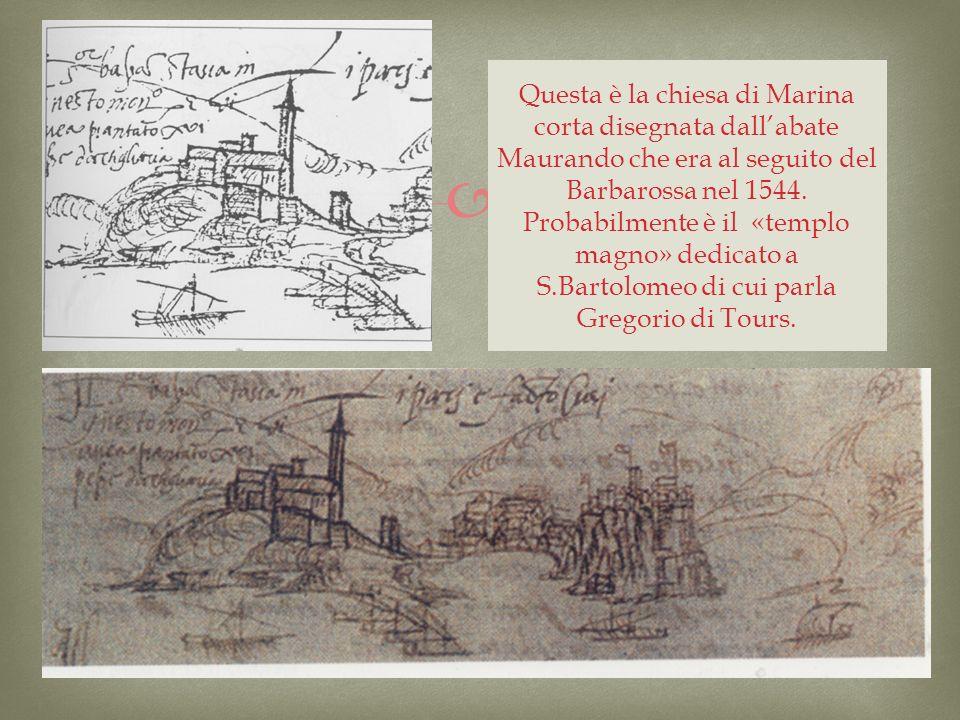 Questa è la chiesa di Marina corta disegnata dallabate Maurando che era al seguito del Barbarossa nel 1544. Probabilmente è il «templo magno» dedicato