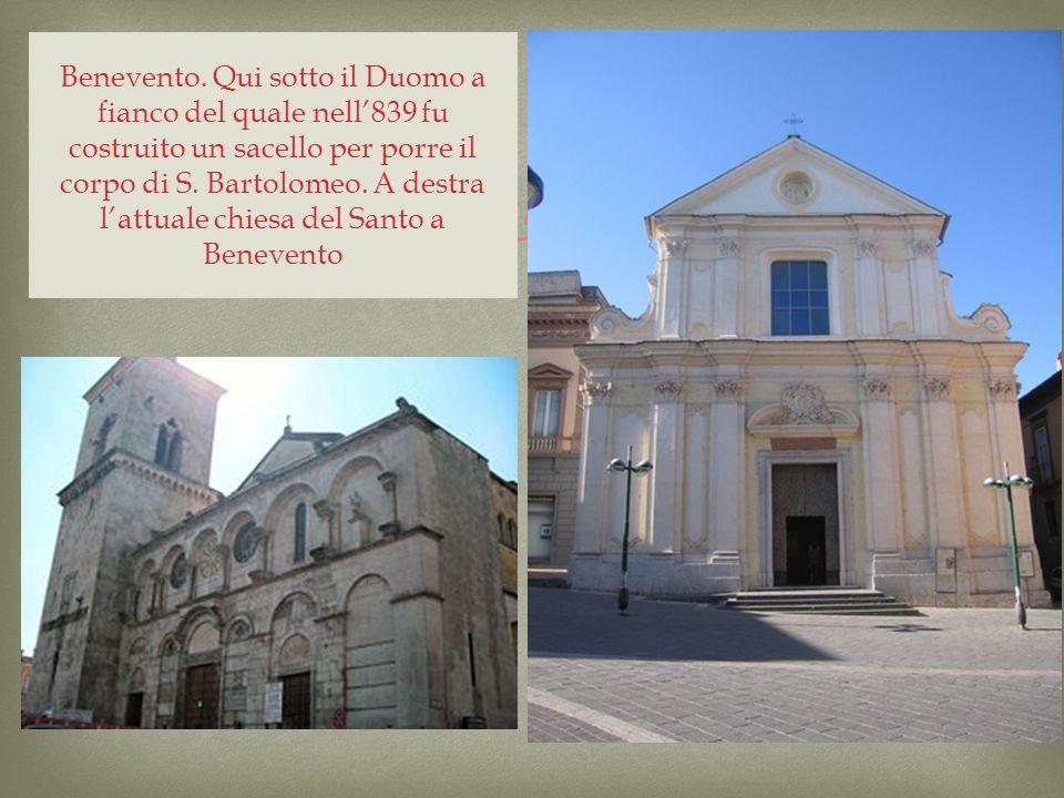 Benevento. Qui sotto il Duomo a fianco del quale nell839 fu costruito un sacello per porre il corpo di S. Bartolomeo. A destra lattuale chiesa del San
