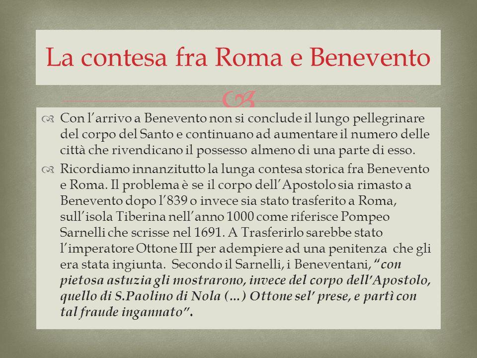 Con larrivo a Benevento non si conclude il lungo pellegrinare del corpo del Santo e continuano ad aumentare il numero delle città che rivendicano il p