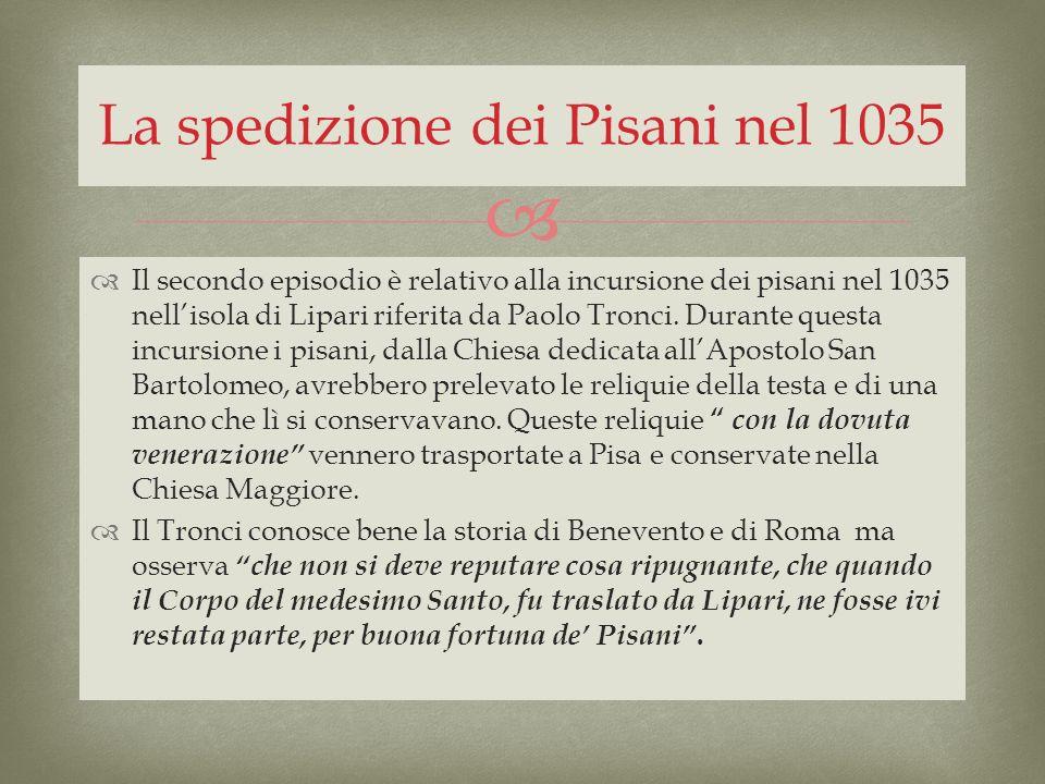 Il secondo episodio è relativo alla incursione dei pisani nel 1035 nellisola di Lipari riferita da Paolo Tronci. Durante questa incursione i pisani, d
