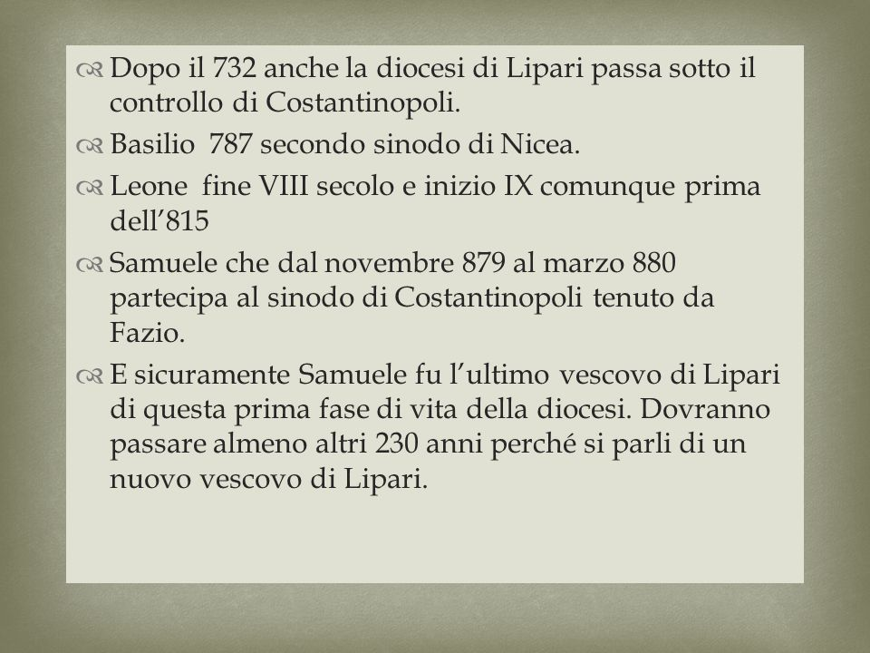 Dopo il 732 anche la diocesi di Lipari passa sotto il controllo di Costantinopoli. Basilio 787 secondo sinodo di Nicea. Leone fine VIII secolo e inizi