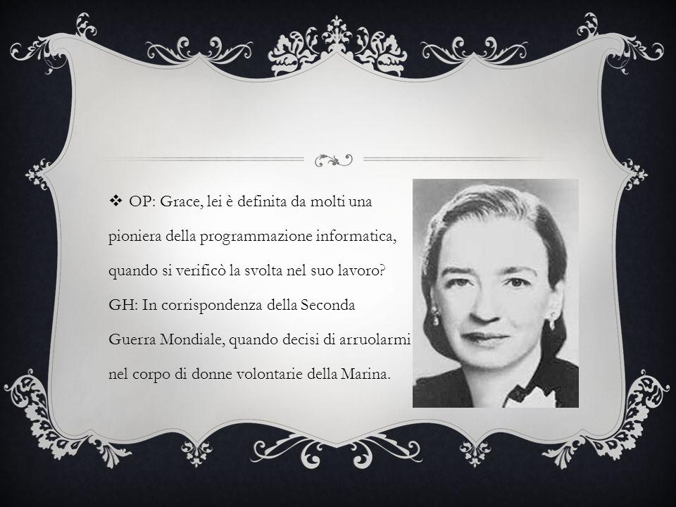 OP: Grace, lei è definita da molti una pioniera della programmazione informatica, quando si verificò la svolta nel suo lavoro.
