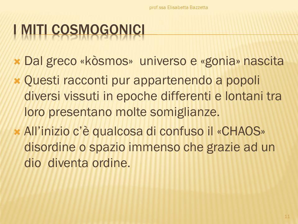 Dal greco «kòsmos» universo e «gonia» nascita Questi racconti pur appartenendo a popoli diversi vissuti in epoche differenti e lontani tra loro presen