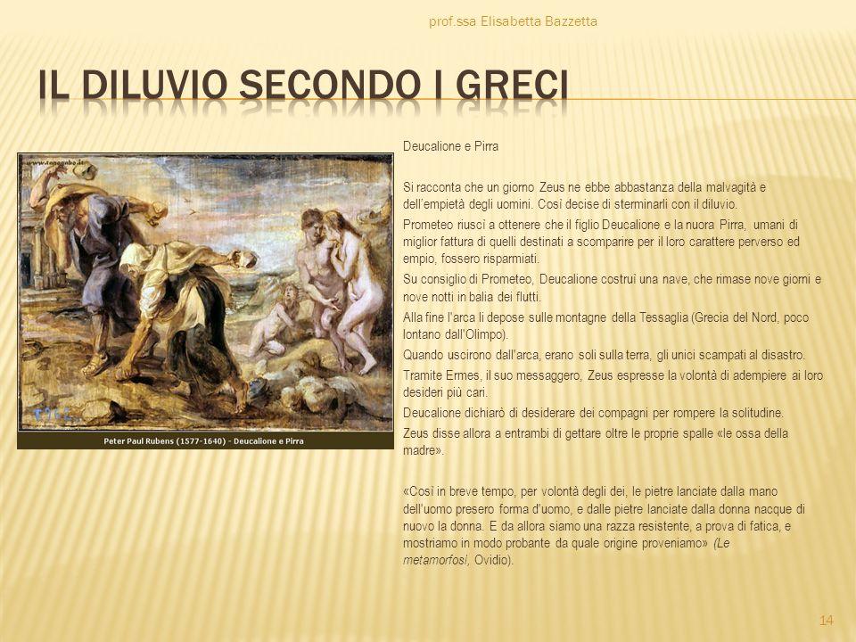 Deucalione e Pirra Si racconta che un giorno Zeus ne ebbe abbastanza della malvagità e dellempietà degli uomini. Così decise di sterminarli con il dil
