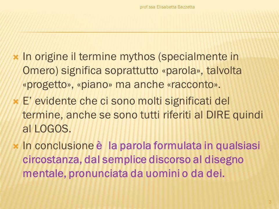 In origine il termine mythos (specialmente in Omero) significa soprattutto «parola», talvolta «progetto», «piano» ma anche «racconto». E evidente che