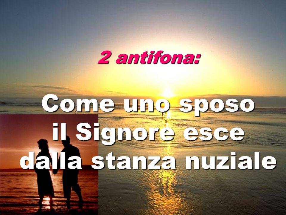 2 antifona: Come uno sposo il Signore esce dalla stanza nuziale