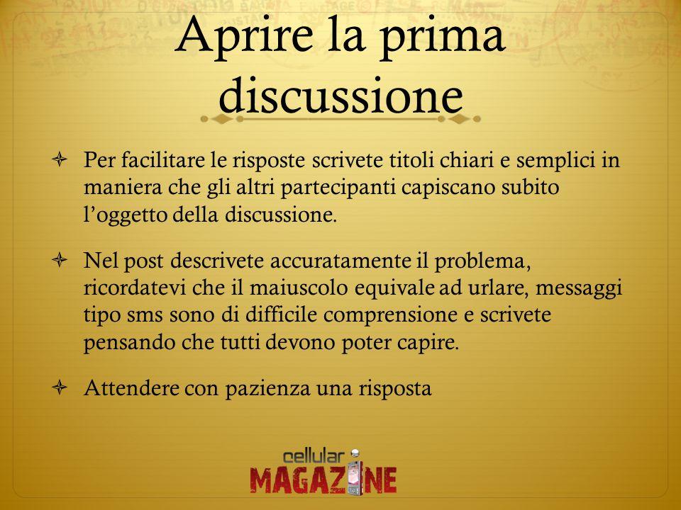 Aprire la prima discussione Per facilitare le risposte scrivete titoli chiari e semplici in maniera che gli altri partecipanti capiscano subito loggetto della discussione.