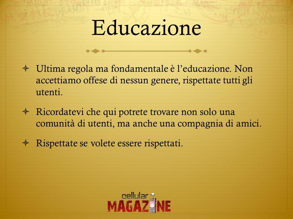 Educazione Ultima regola ma fondamentale è leducazione. Non accettiamo offese di nessun genere, rispettate tutti gli utenti. Ricordatevi che qui potre