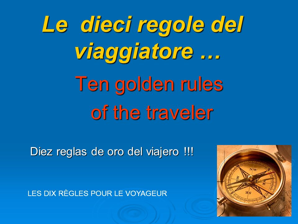 Diez reglas de oro del viajero !!! Ten golden rules of the traveler of the traveler Le dieci regole del viaggiatore … LES DIX RÈGLES POUR LE VOYAGEUR