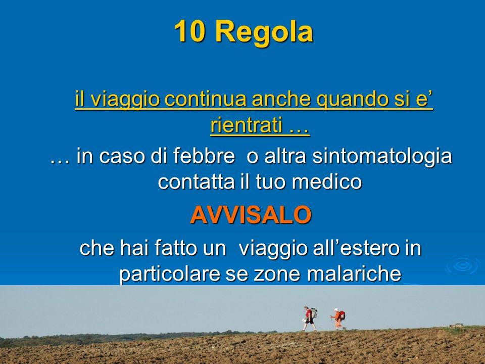10 Regola il viaggio continua anche quando si e rientrati … il viaggio continua anche quando si e rientrati … … in caso di febbre o altra sintomatolog