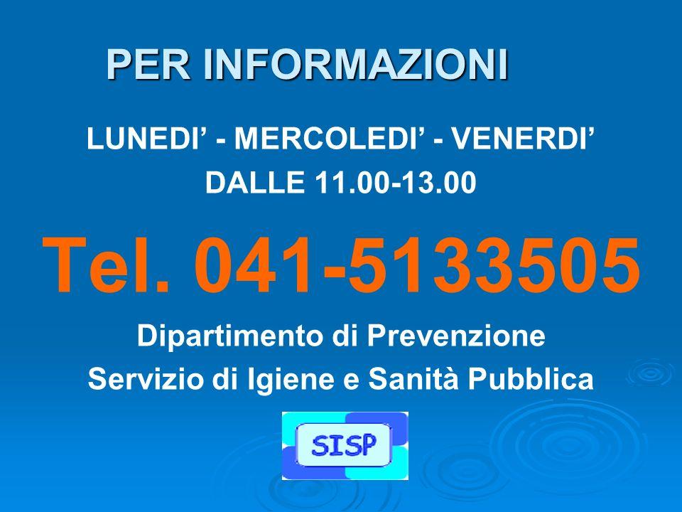PER INFORMAZIONI LUNEDI - MERCOLEDI - VENERDI DALLE 11.00-13.00 Tel. 041-5133505 Dipartimento di Prevenzione Servizio di Igiene e Sanità Pubblica