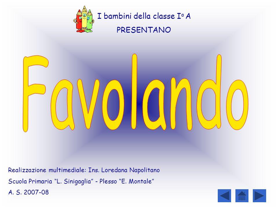 Realizzazione multimediale: Ins. Loredana Napolitano Scuola Primaria L. Sinigaglia - Plesso E. Montale A. S. 2007-08 I bambini della classe I a A PRES