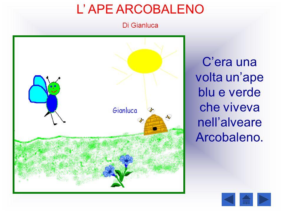 L APE ARCOBALENO Di Gianluca Cera una volta unape blu e verde che viveva nellalveare Arcobaleno.
