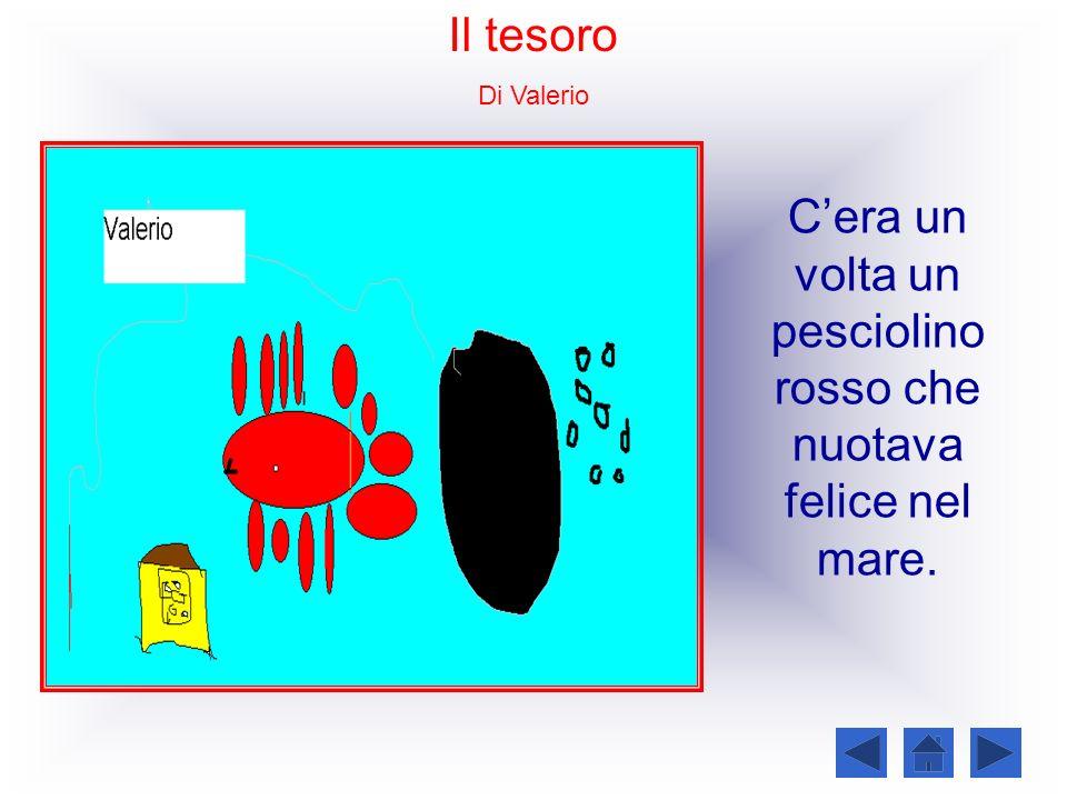 Il tesoro Di Valerio Cera un volta un pesciolino rosso che nuotava felice nel mare.