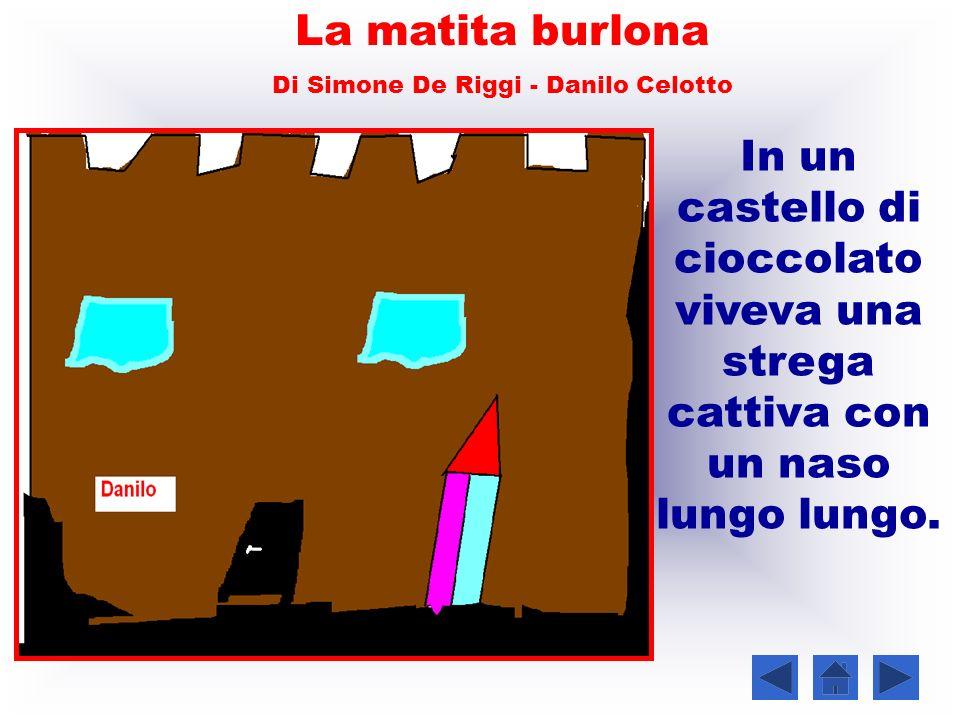 In un castello di cioccolato viveva una strega cattiva con un naso lungo lungo. La matita burlona Di Simone De Riggi - Danilo Celotto