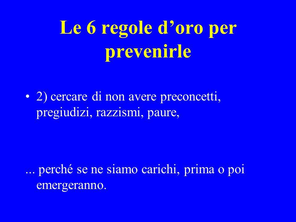 Le 6 regole doro per prevenirle 2) cercare di non avere preconcetti, pregiudizi, razzismi, paure,...
