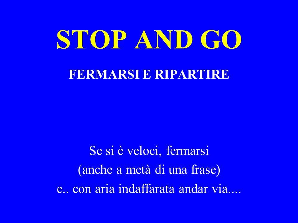 STOP AND GO FERMARSI E RIPARTIRE Se si è veloci, fermarsi (anche a metà di una frase) e..
